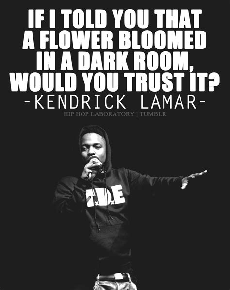 if a flower bloomed in a room if i told you that a flower bloomed in a room would you trust it kendrick lamar