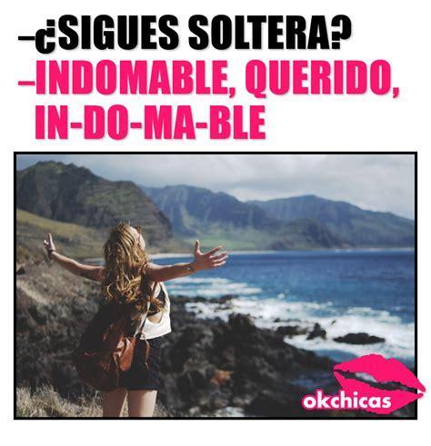 okchicas imagenes graciosas 15 memes que no entender 225 s si no eres una chica soltera
