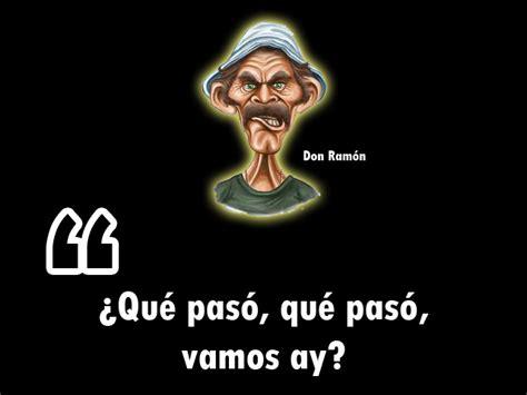 Que Le Paso A El Boro De Don Cheto Amordtocf   las 10 frases m 225 s populares de don ram 243 n