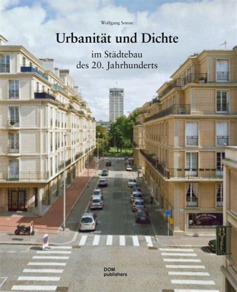 Urbanit 228 T Und Dichte Im St 228 Dtebau Des 20 Jahrhunderts Von