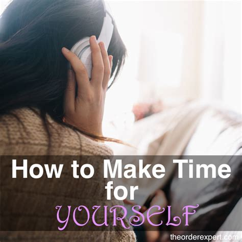 How To Make Time For Yourself by How To Make Time For Yourself The Order Expert