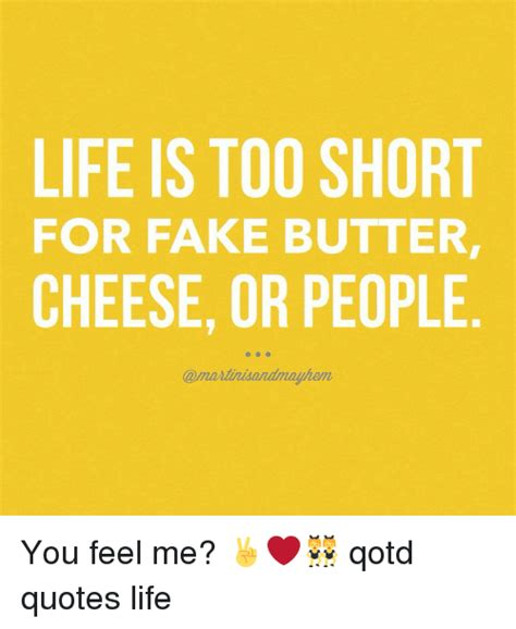 Life Is Short Meme - life is too short for fake butter cheese or people