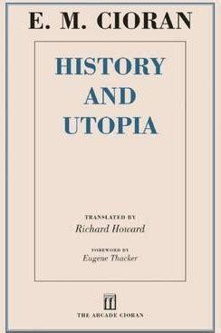 History And Utopia history and utopia e m cioran 9781628724257
