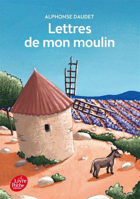 libro lettres de mon moulin livre lettres de mon moulin texte int 233 gral alphonse daudet le livre de poche jeunesse