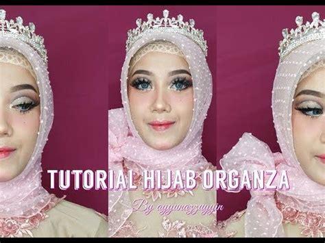 tutorial organza hijab tutorial hijab organza ayyunazzuyyin youtube