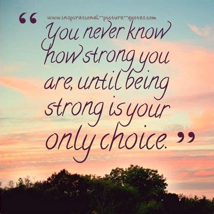being strong quotes inspirational picture quotes you never know quotes