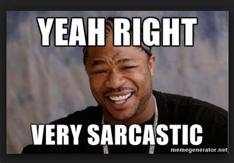 Sarcastic Meme - 20 yeah right memes for sarcastic people sayingimages com