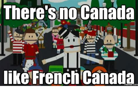 French Canadian Meme - there s no canada like french canada com theres no