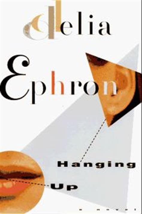 Book Review Hanging Up By Delia Ephron by Fiction Book Review Hanging Up By Delia Ephron Author