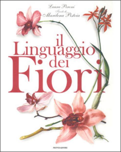 il linguaggio dei fiori il linguaggio dei fiori peroni libro mondadori