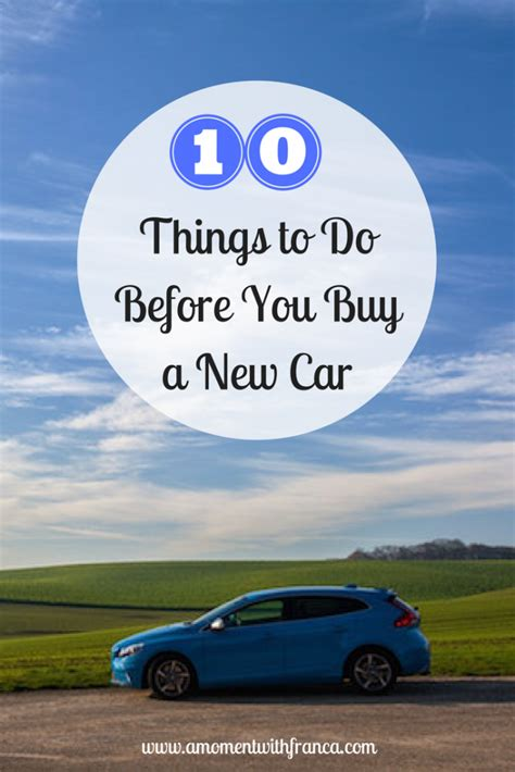 what to do when you buy a new house 10 things to do before you buy a new car a moment with franca