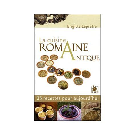 cuisine romaine antique la cuisine romaine antique 35 recettes pour aujourd hui