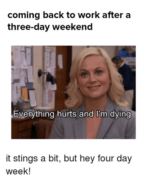 4 Day Weekend Meme - 25 best memes about everything hurts and im dying