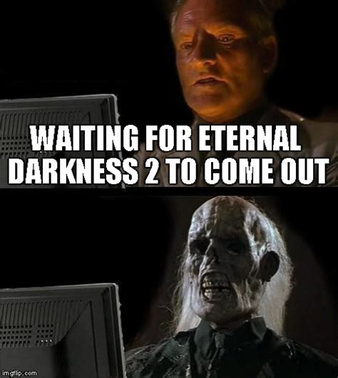 The Darkness Meme - ill just wait here meme imgflip