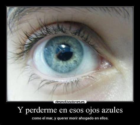 imagenes de ojos verdes con fraces y perderme en esos ojos azules desmotivaciones