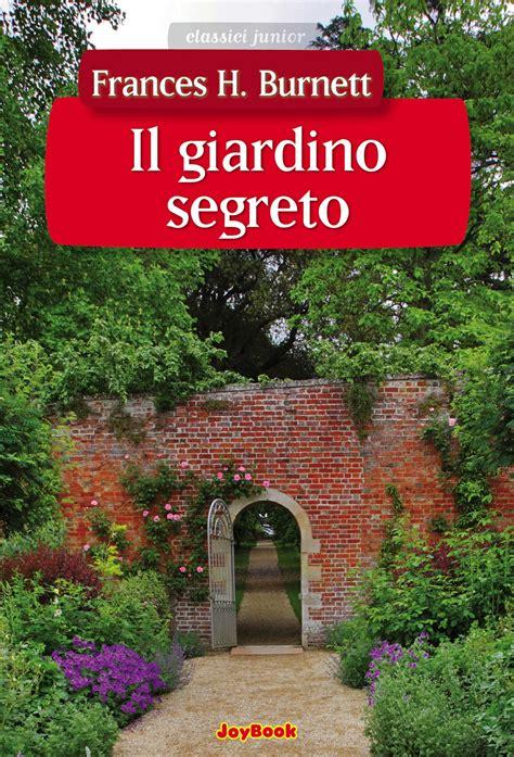 il giardino segreto il giardino segreto frances h burnett ebook bookrepublic