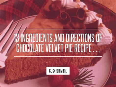 13 Ingredients And Directions Of Chocolate Banana Pie Receipt by 13 Ingredients And Directions Of Chocolate Velvet Pie