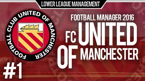 libro manchester united f c official football manager 2016 llm playthrough fc united of manchester 1 the start of something