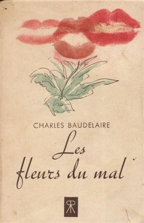les fleurs du mal les fleurs du mal arts and literature