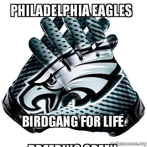 Philadelphia Eagles Memes - philadelphia eagles birdgang for life breeding green