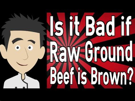 is it bad if raw ground beef is brown youtube