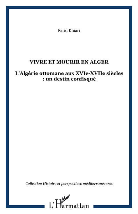 Alger Ottomane by Vivre Et Mourir En Alger L Alg 233 Rie Ottomane Aux Xvie