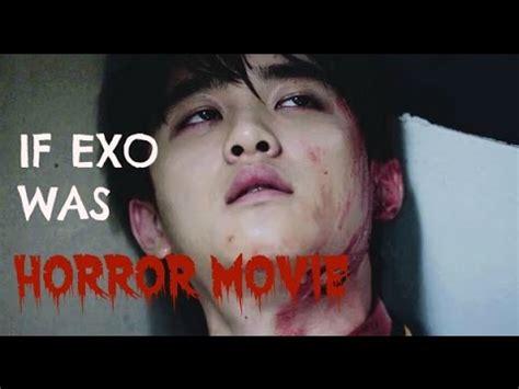 youtube film exo if exo was horror movie youtube