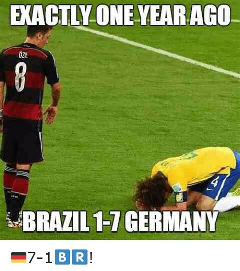 Brazil Meme - xactly one yearago brazil 1 1 germany 7 1 soccer