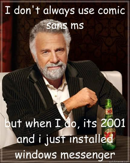 Ms Memes - i don t always use comic sans ms but when i do its 2001
