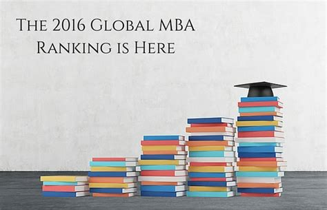Insead Mba Ranking Us News by The 2016 Global Mba Ranking Is Here Prepadviser