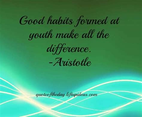Habits Formed At Youth Make All The By Aristotle Like Success habits formed at youth make all the differenc by