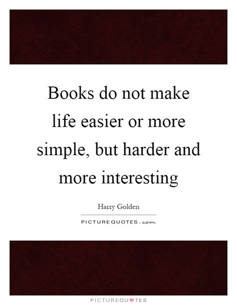 a more simple books books do not make easier or more simple but harder