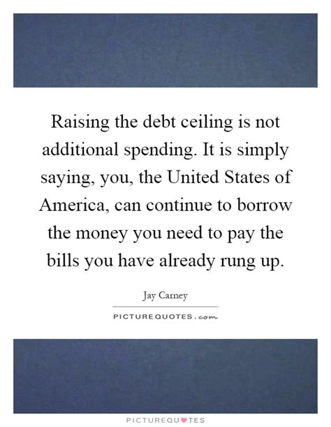 Raising The Debt Ceiling by Debt Ceiling Quotes Sayings Debt Ceiling Picture Quotes