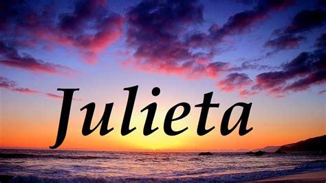 julieta significado del nombre julieta nombres julieta significado y origen del nombre youtube