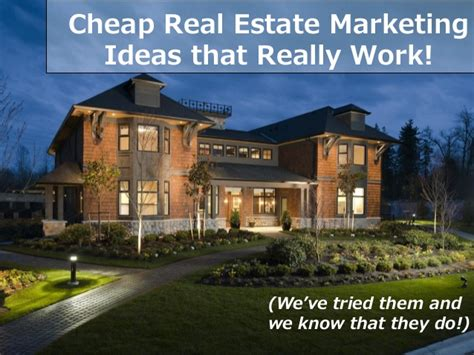 cheapest real estate cheap real estate marketing ideas that really work