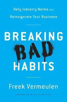 breaking bad habits defy industry norms and reinvigorate your business books breaking bad habits newsouth books