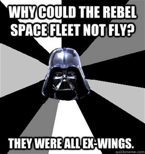 Rebel Meme - why could the rebel space fleet not fly they were all ex