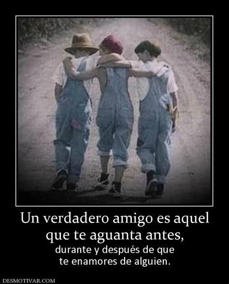 un amigo verdadero es cuando un amigo te traiciona un verdadero amigo es aquel que te aguanta antes durante