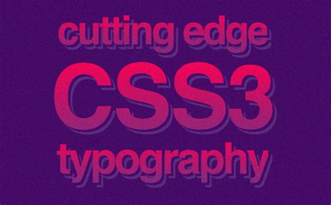 css3 typography cutting edge css3 typography techniques