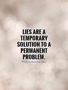 lies are a temporary solution to a permanent problem