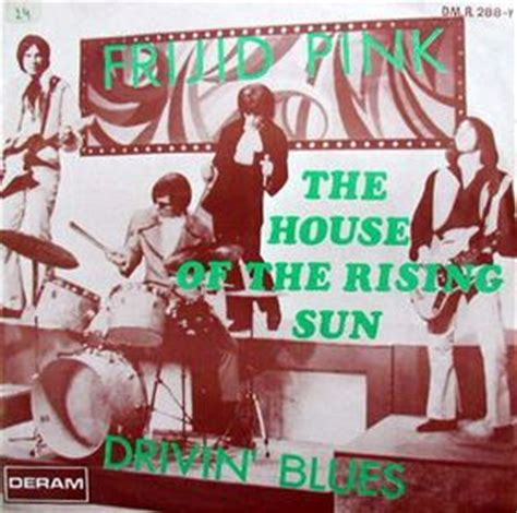 frijid pink house of the rising sun frijid pink house of the rising sun drivin blues reviews and mp3