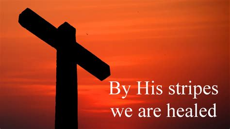 by his stripes we are healed images by his stripes we are healed rich praise worship