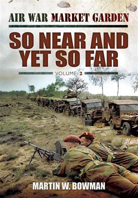 20 So Near Yet So Far by Pen And Sword Books Air War Market Garden So Near And