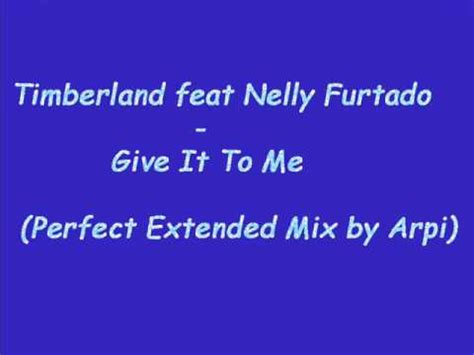 Timbaland Give It To Me by Timbaland Ft Nelly Furtado Give It To Me With Lyrics