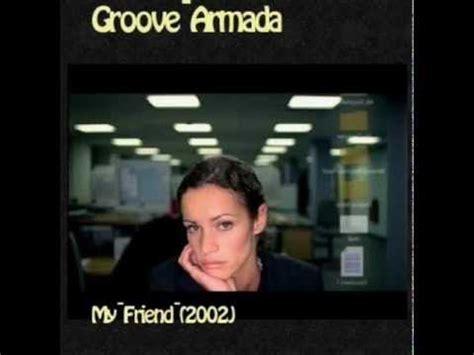 my friend groove armada testo groove armada my friend murat tokat bootleg 2013
