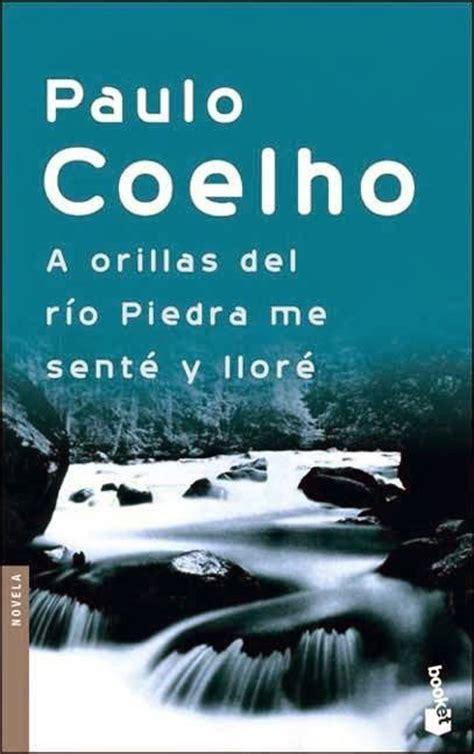 libro a orillas del rio a orillas del rio piedra me sente y llore paulo coelho freelibros