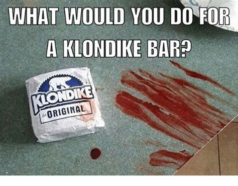 Klondike Bar Meme - what would you do for a klondike bar ondike original