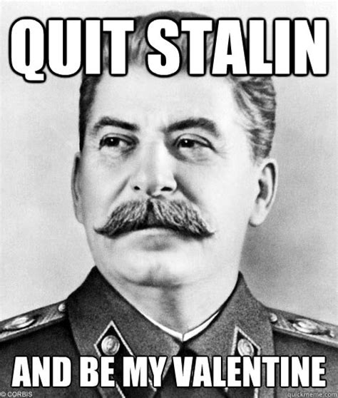 Be My Valentine Meme - quit stalin and be my valentine quit stalin