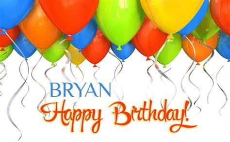 imagenes happy birthday bryan birthday greetings bryan
