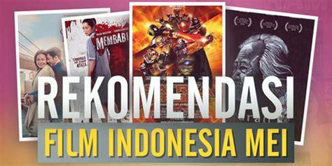 rekomendasi film sedih indonesia rekomendasi 5 film indonesia yang wajib ditonton bulan mei